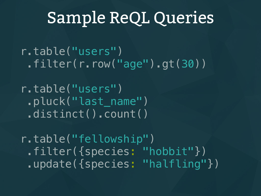 "Sample ReQL Queries r.table(""users"") .filter(r...."