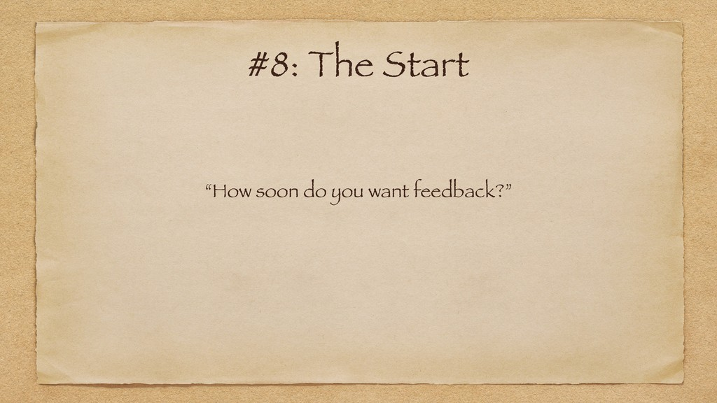 """How soon do you want feedback?"" #8: The Start"
