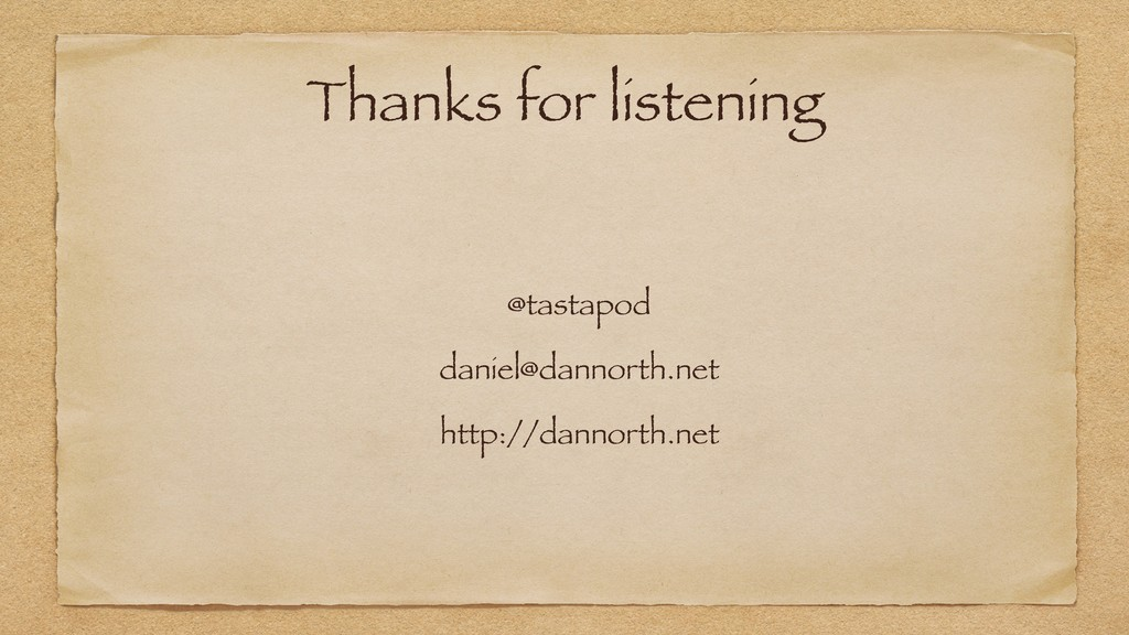 Thanks for listening @tastapod daniel@dannorth....