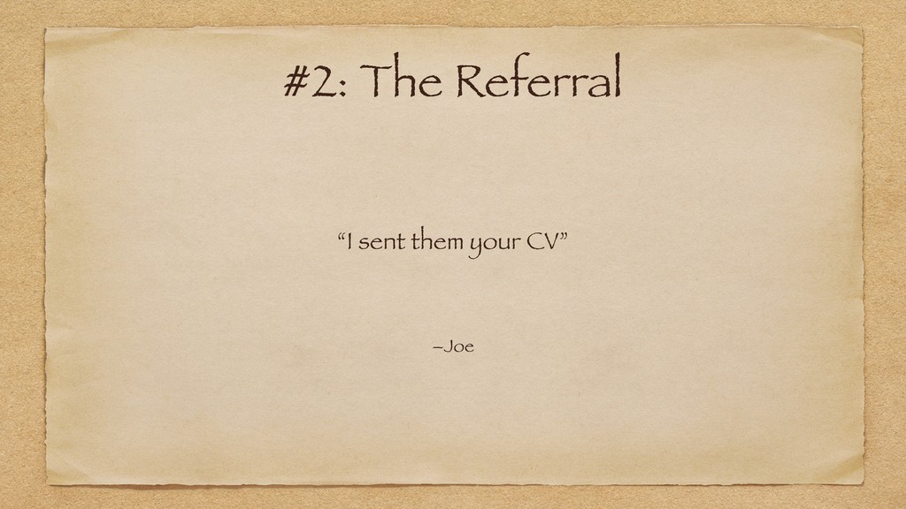 """I sent them your CV"" –Joe #2: The Referral"