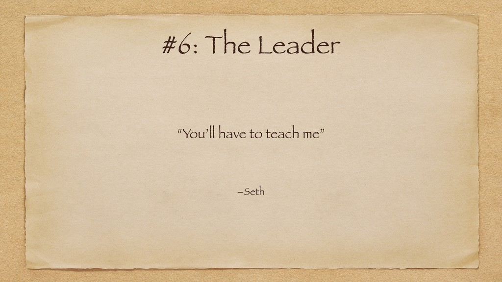 """""""You'll have to teach me"""" –Seth #6: The Leader"""