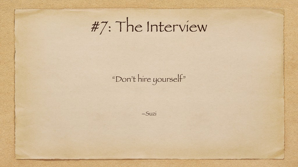 """Don't hire yourself"" –Suzi #7: The Interview"