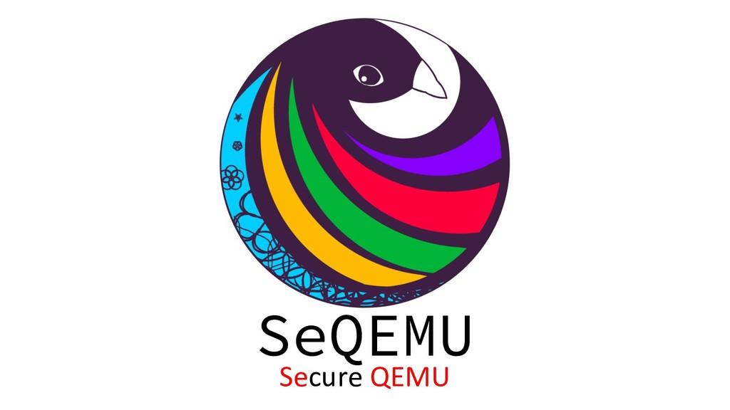 SeQEMU Secure QEMU