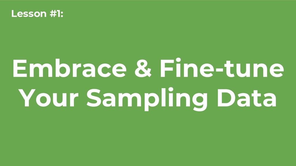 Embrace & Fine-tune Your Sampling Data Lesson #...