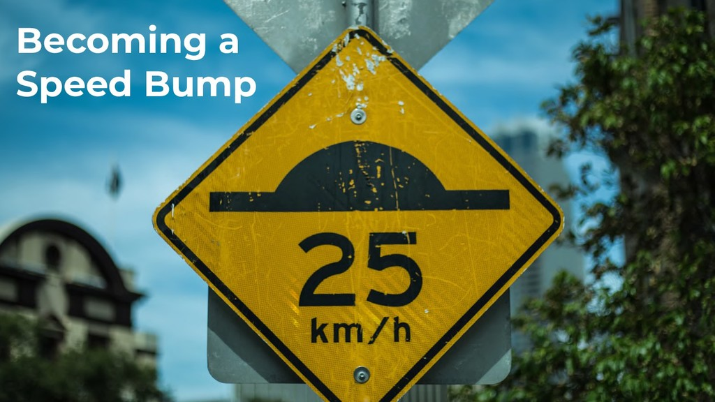 Becoming a Speed Bump