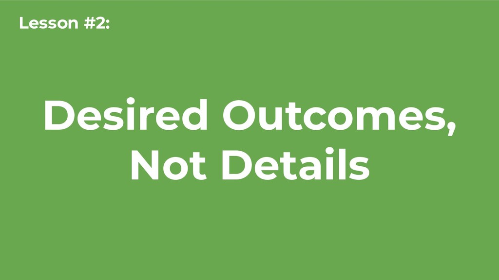 Desired Outcomes, Not Details Lesson #2:
