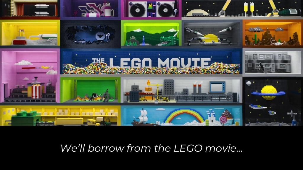 We'll borrow from the LEGO movie...