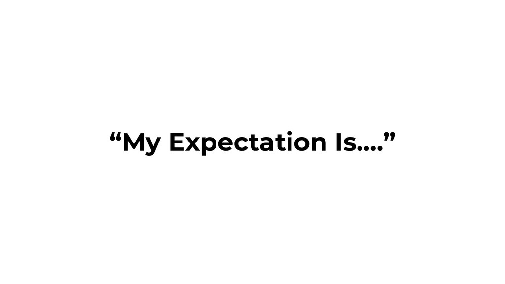 """My Expectation Is…."""