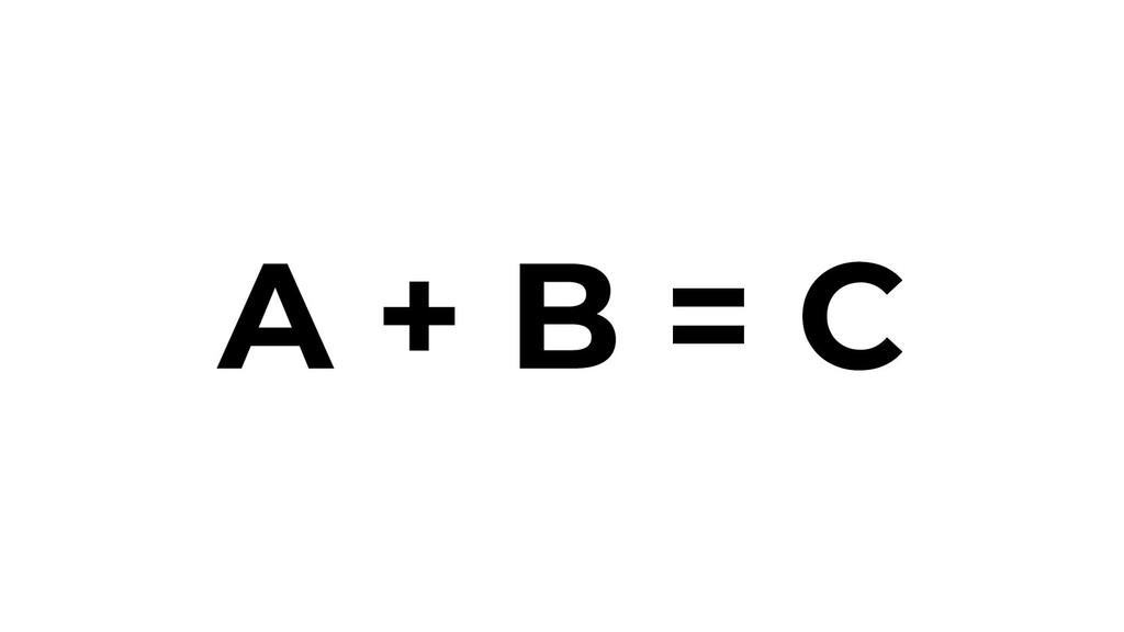 A + B = C