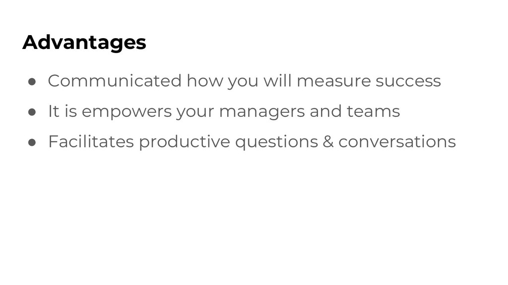 Advantages ● Communicated how you will measure ...