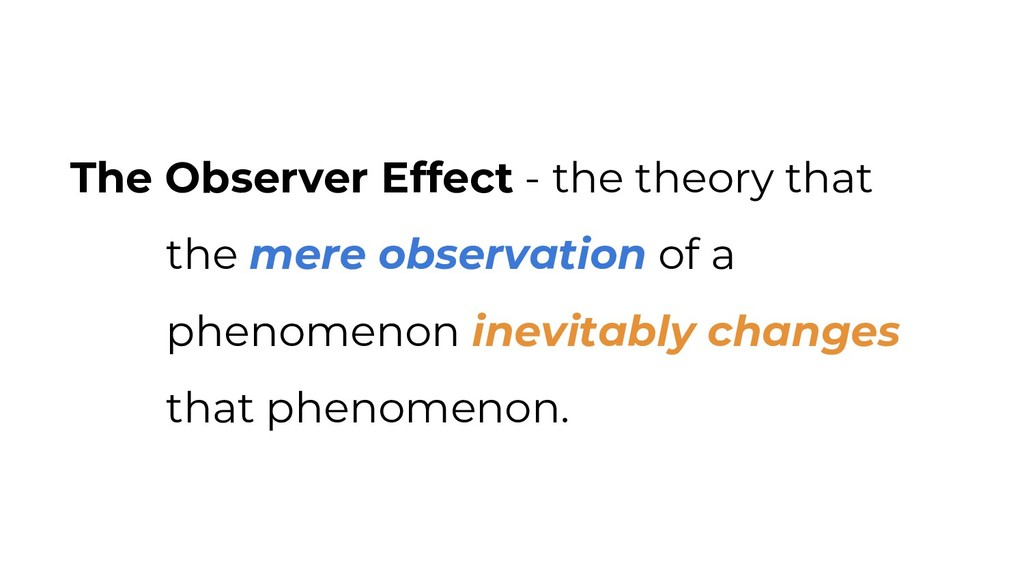The Observer Effect - the theory that the mere ...