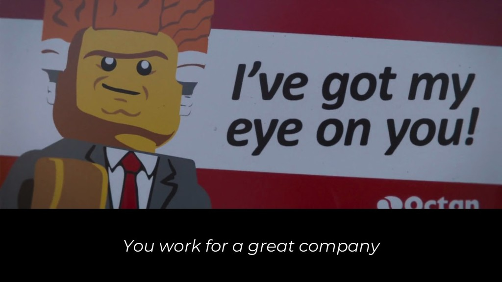 You work for a great company