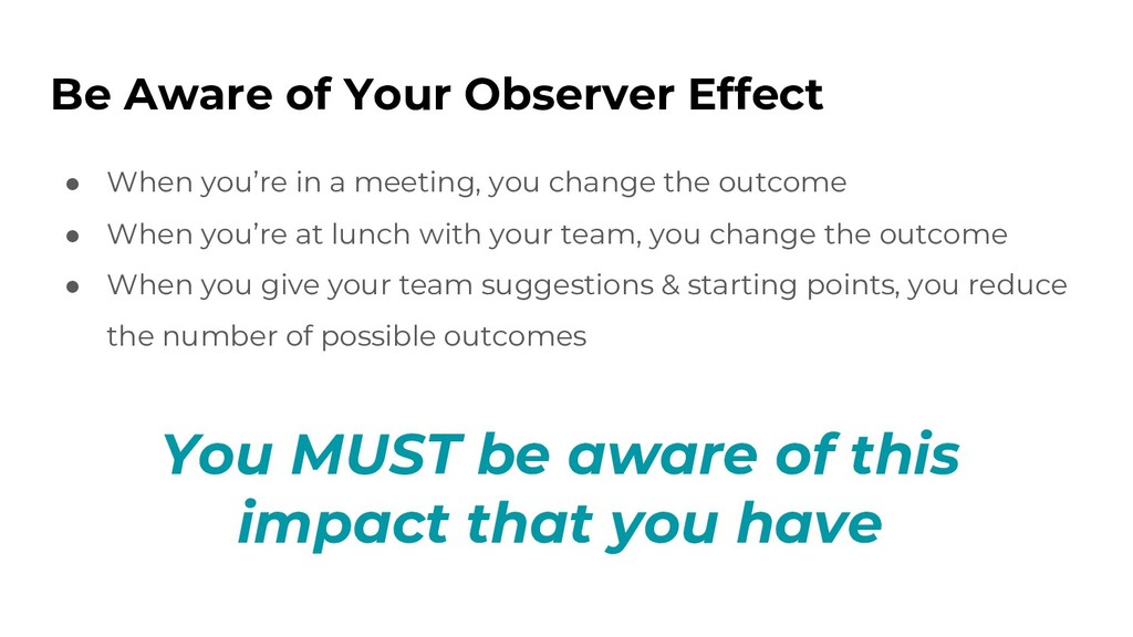 Be Aware of Your Observer Effect ● When you're ...