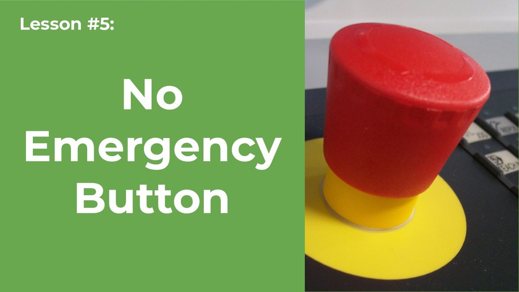 No Emergency Button Lesson #5: