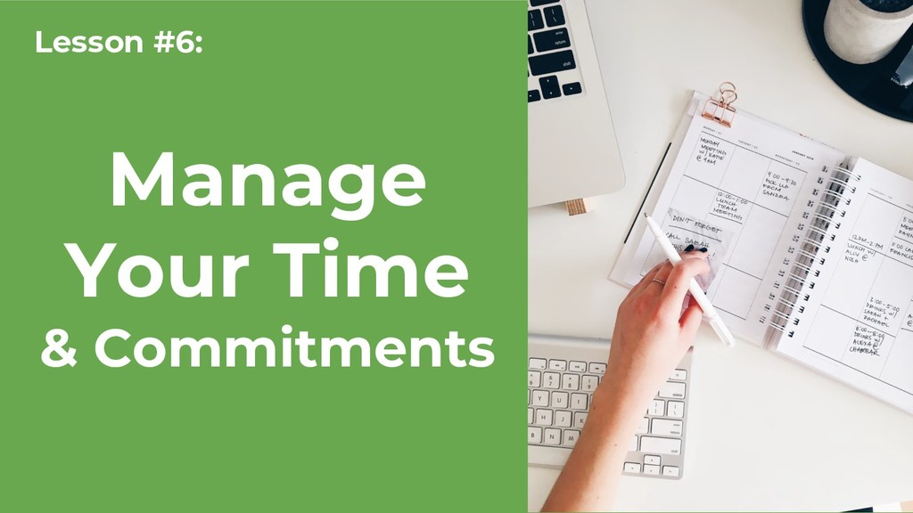 Manage Your Time & Commitments Lesson #6: