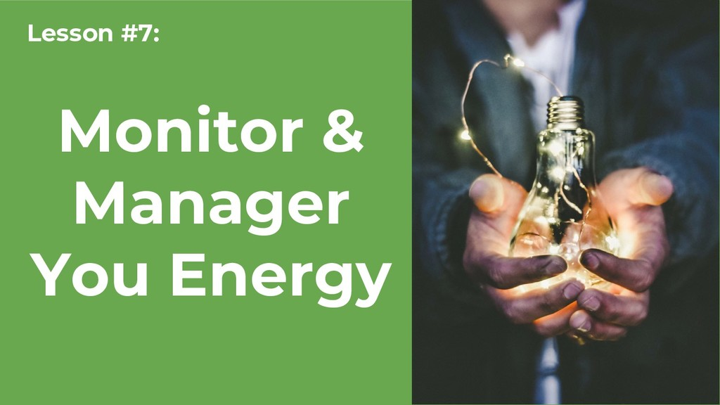 Monitor & Manager You Energy Lesson #7: