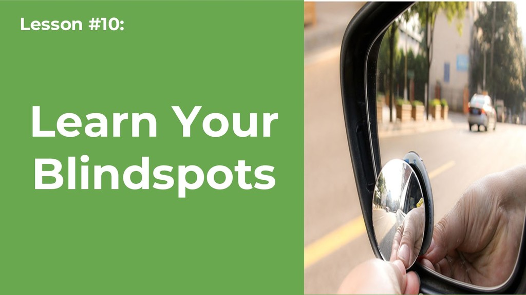 Learn Your Blindspots Lesson #10: