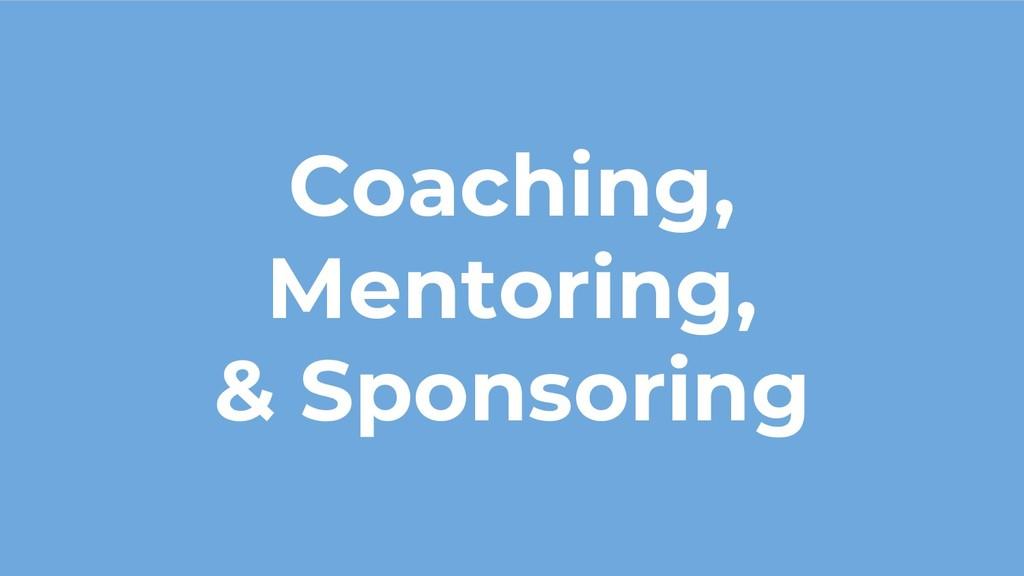 Coaching, Mentoring, & Sponsoring