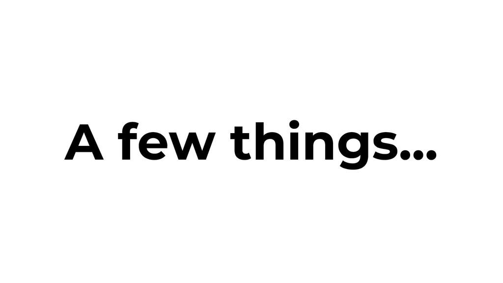 A few things...
