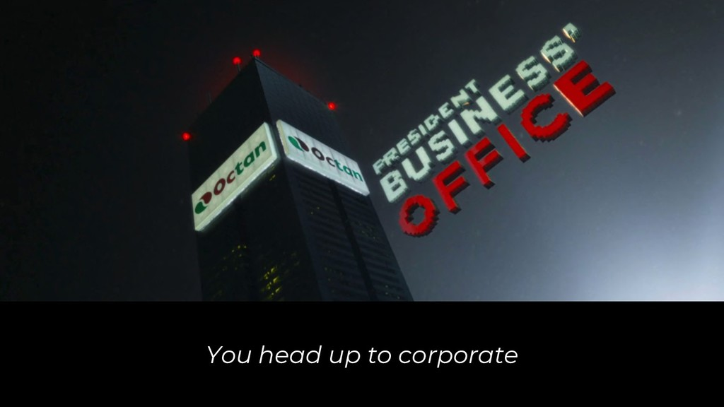 You head up to corporate
