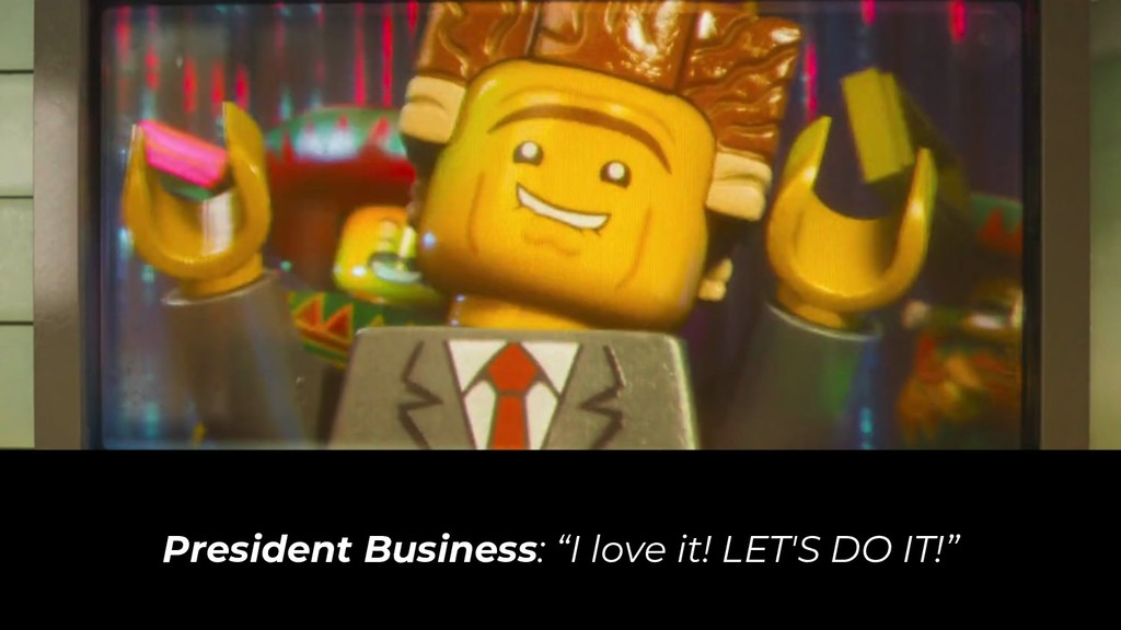 "President Business: ""I love it! LET'S DO IT!"""