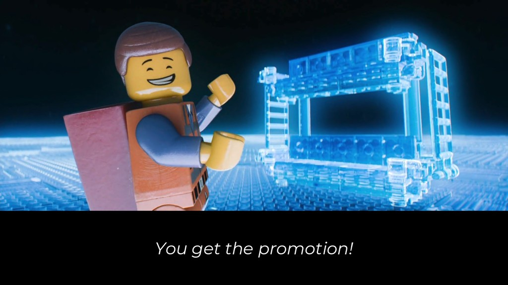 You get the promotion!