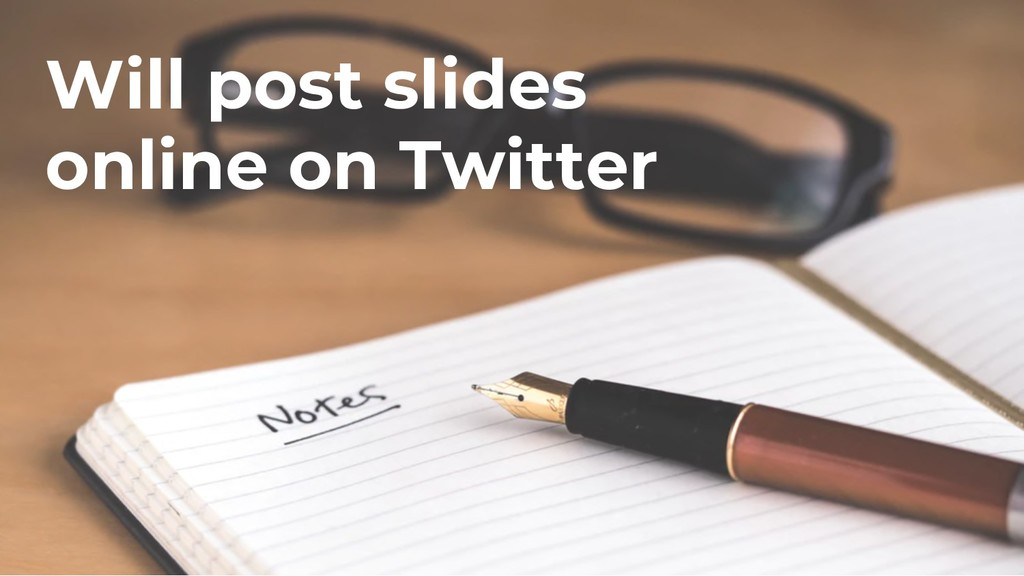 Will post slides online on Twitter