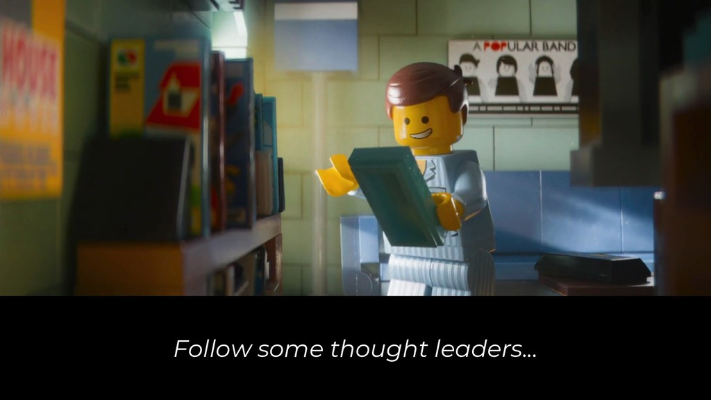 Follow some thought leaders...