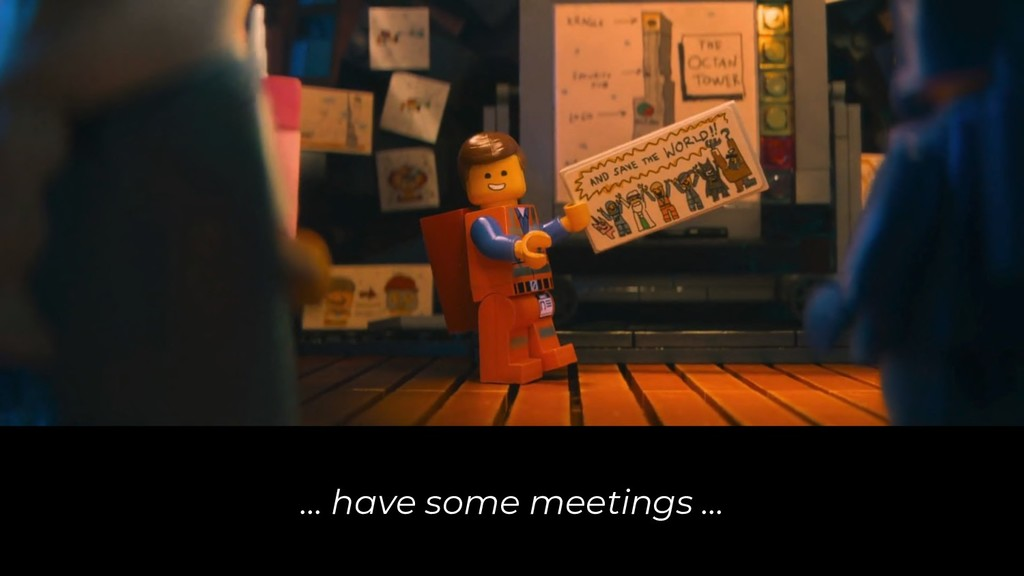… have some meetings ...