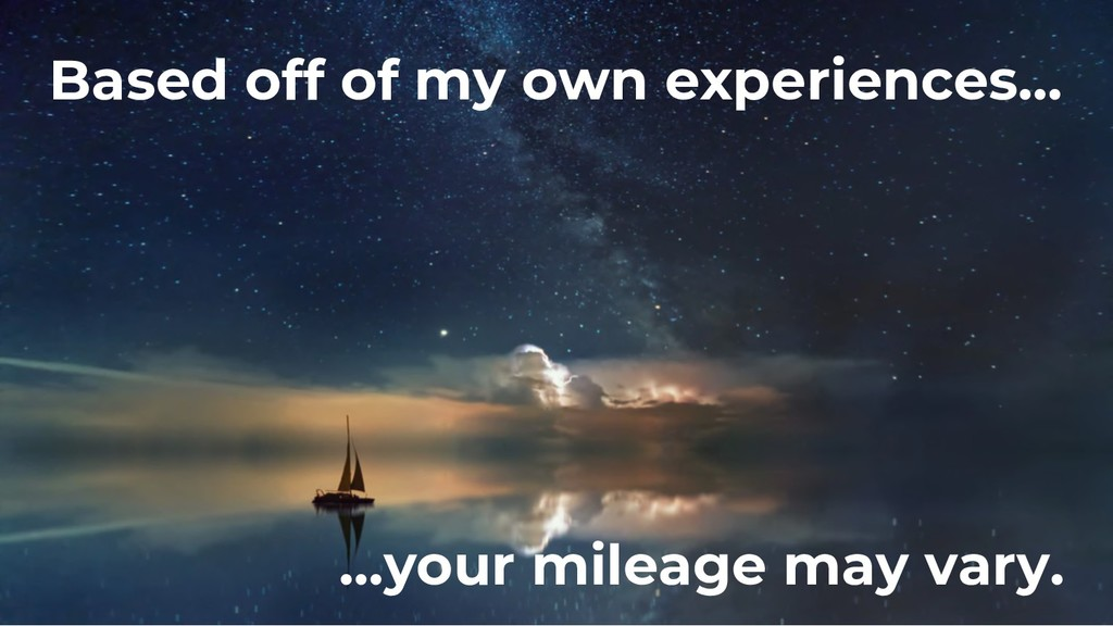 Based off of my own experiences… …your mileage ...