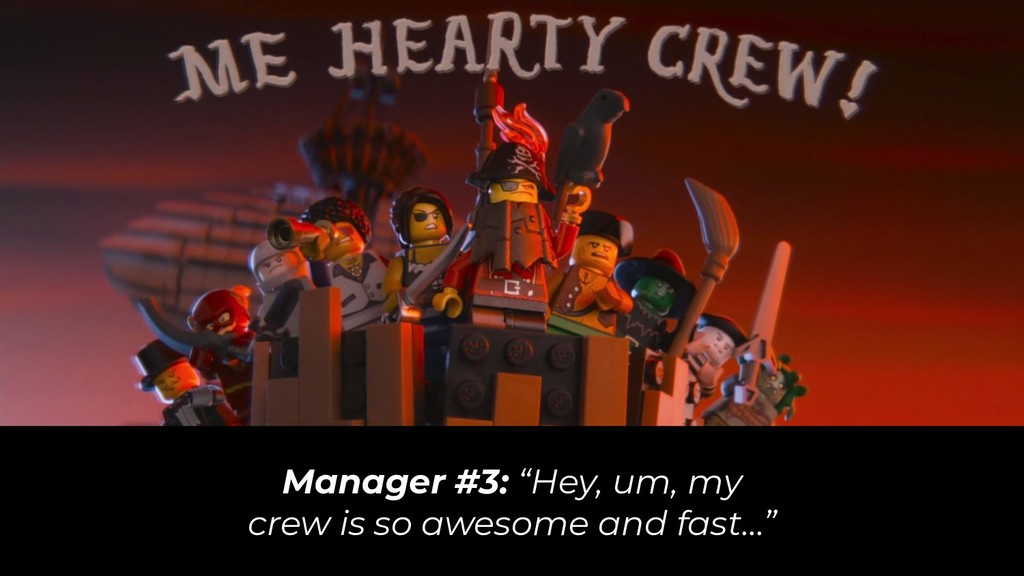 "Manager #3: ""Hey, um, my crew is so awesome and..."