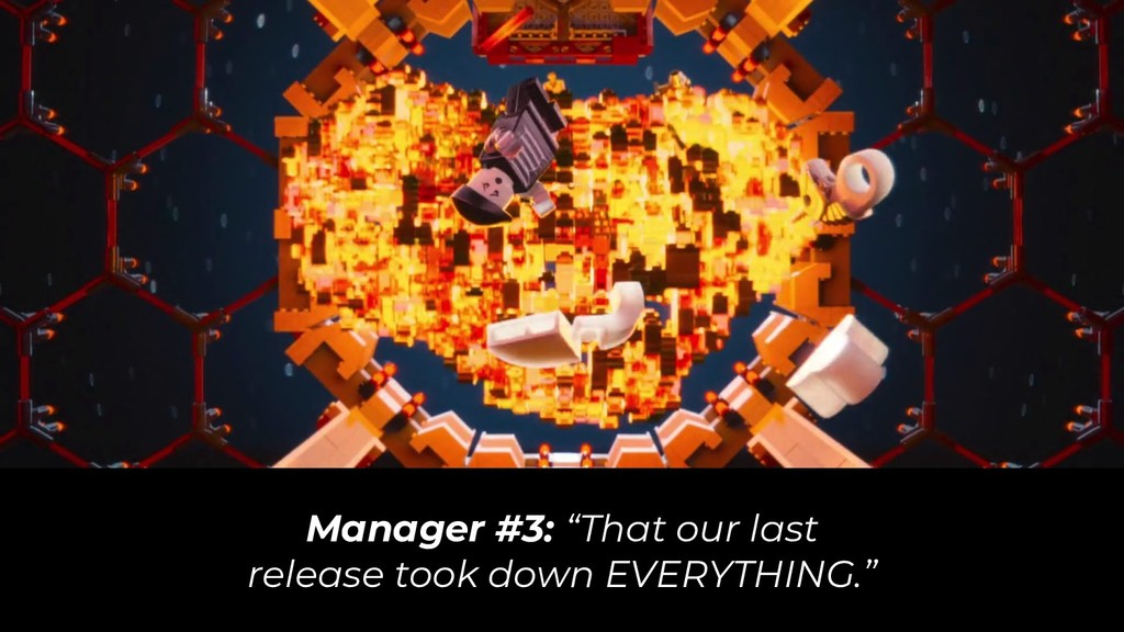 "Manager #3: ""That our last release took down EV..."