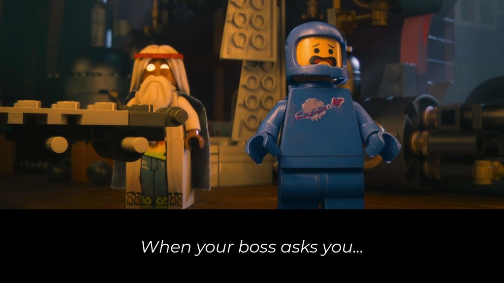 When your boss asks you...