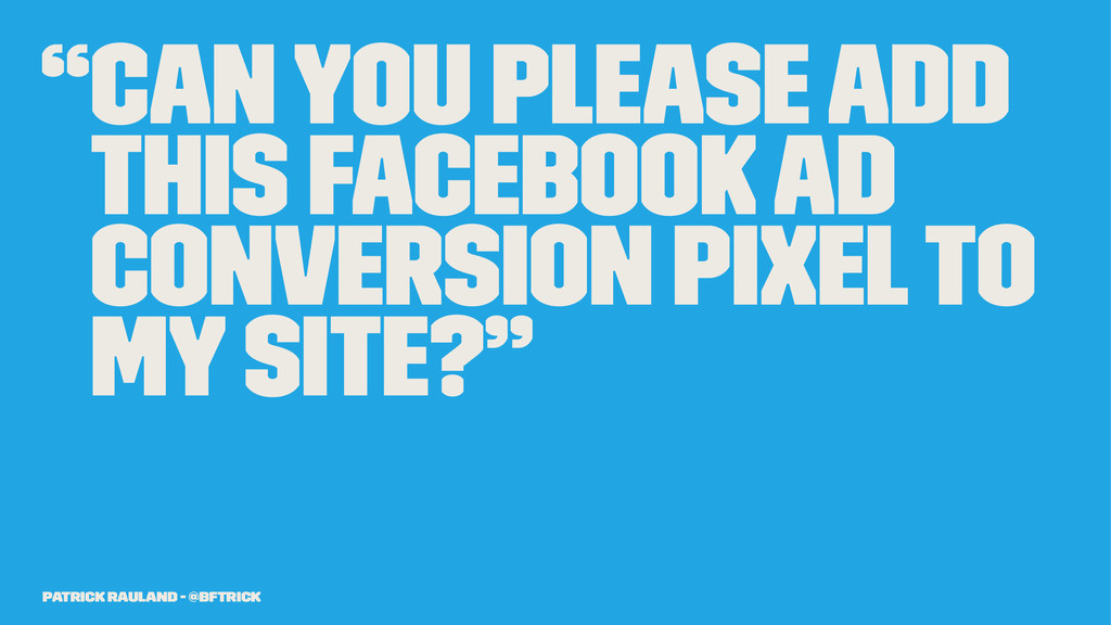 """""""Can you please add this Facebook Ad conversion..."""
