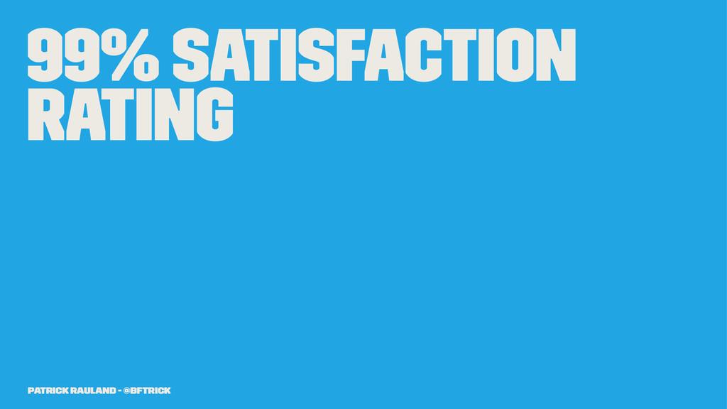 99% Satisfaction Rating Patrick Rauland - @BFTr...