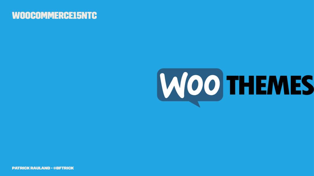 WooCommerce15NTC Patrick Rauland - @BFTrick