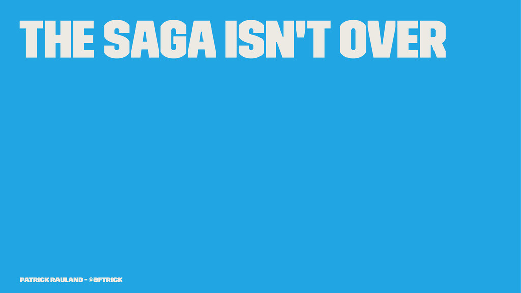 The Saga Isn't Over Patrick Rauland - @BFTrick