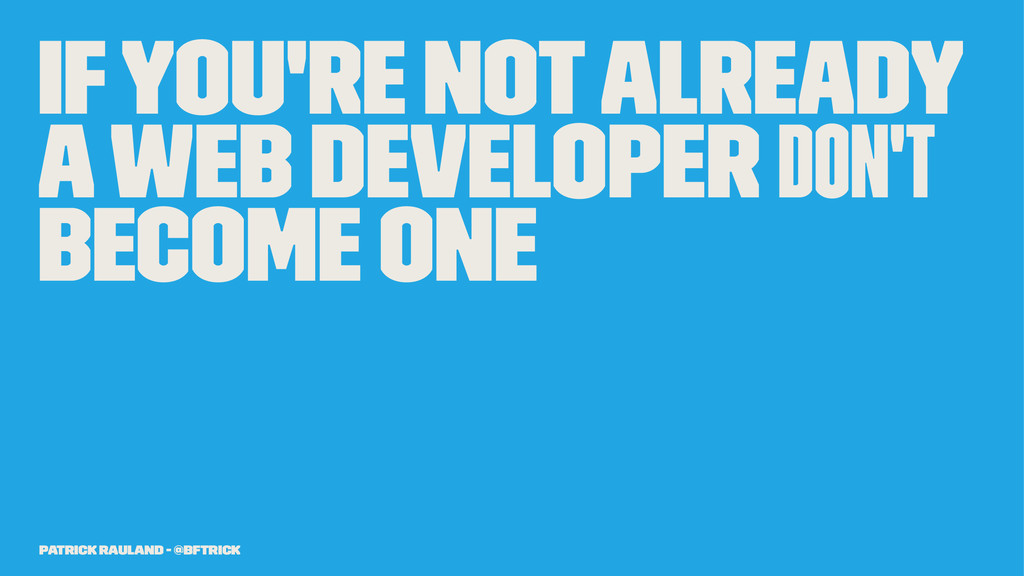 If You're Not Already A Web Developer Don't Bec...