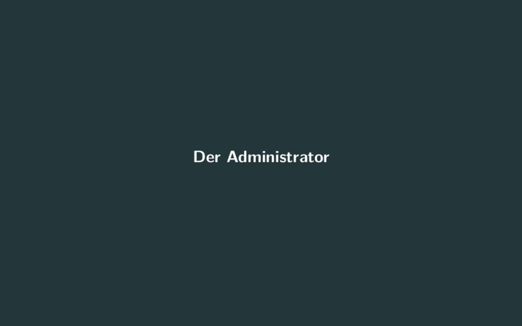 Der Administrator