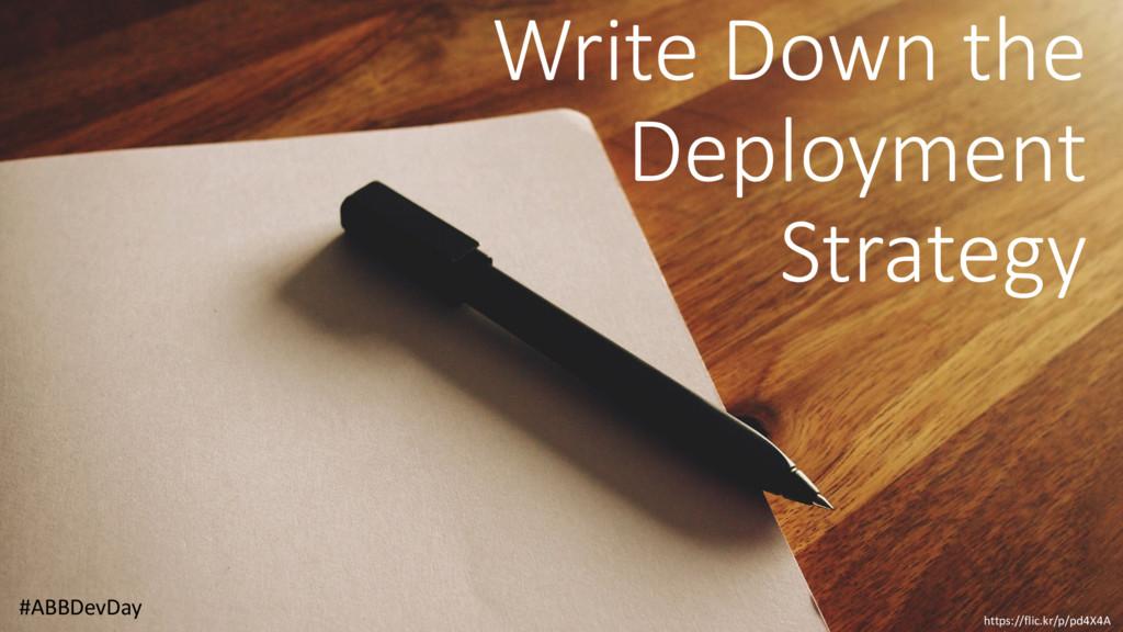 Write Down the Deployment Strategy #ABBDevDay h...