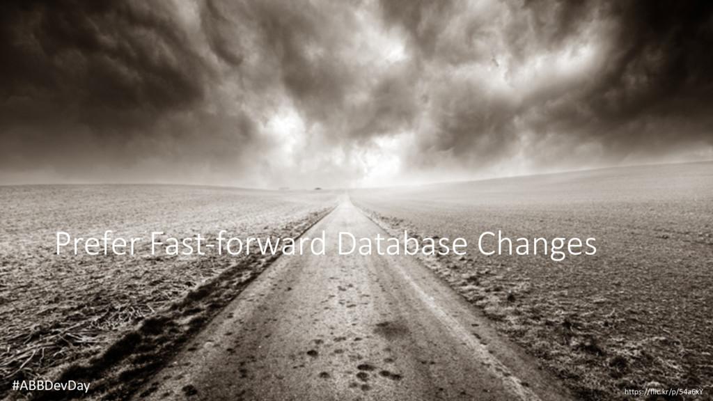 Prefer Fast-forward Database Changes #ABBDevDay...