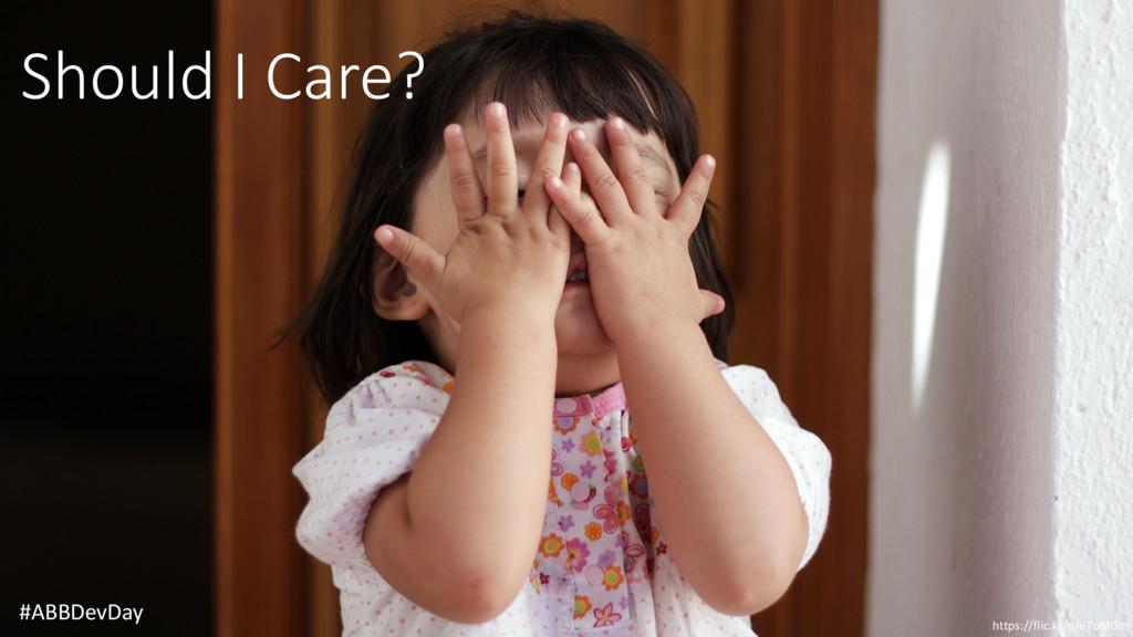 Should I Care? #ABBDevDay https://flic.kr/p/e7o...
