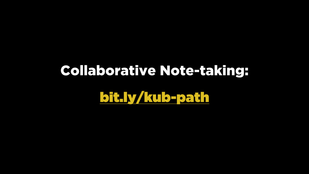 Collaborative Note-taking: bit.ly/kub-path