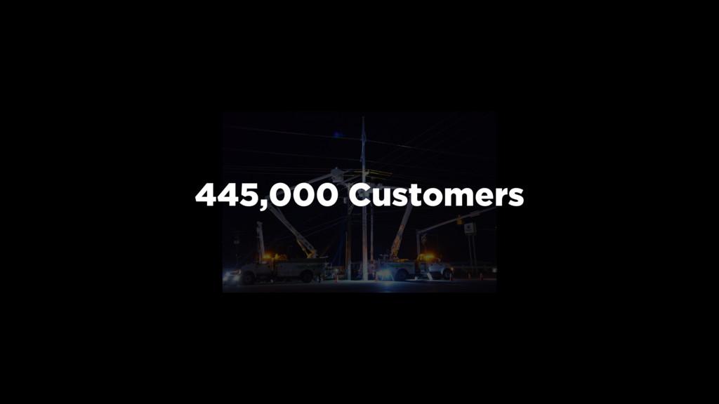 445,000 Customers
