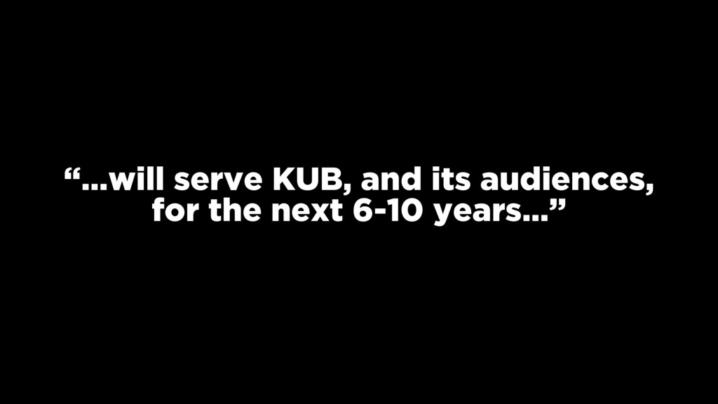 """…will serve KUB, and its audiences, for the ne..."