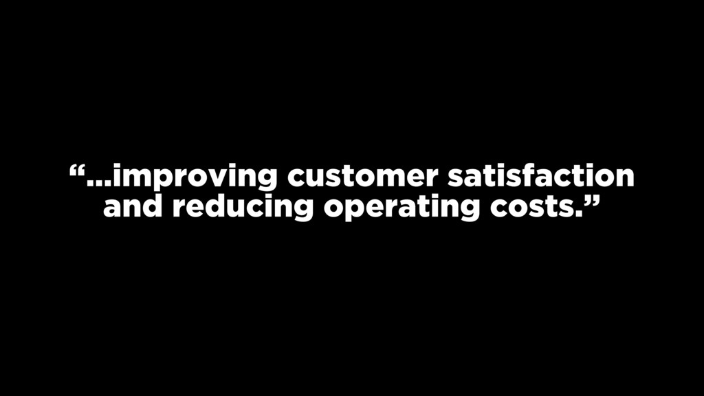 """…improving customer satisfaction and reducing ..."