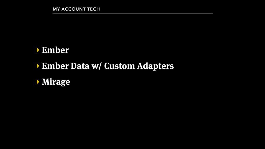 ‣ Ember ‣ Ember Data w/ Custom Adapters ‣ Mirag...