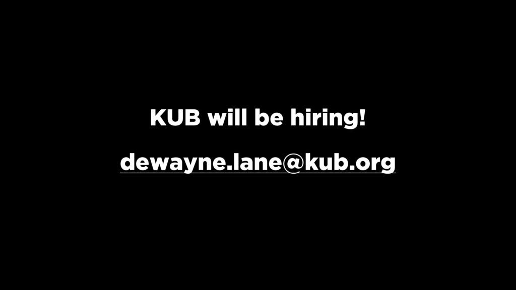 KUB will be hiring! dewayne.lane@kub.org