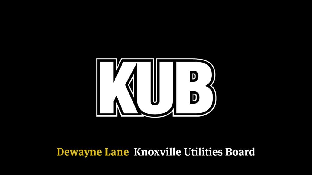 Dewayne Lane Knoxville Utilities Board