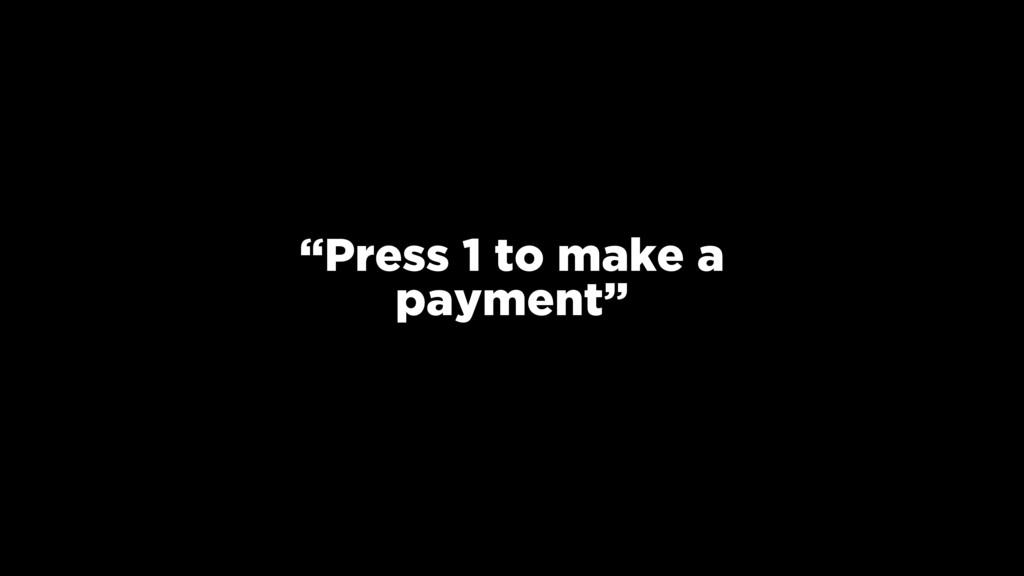 """Press 1 to make a payment"""